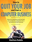 How to Quit Your Job and Start a Computer Business