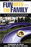 Fun With The Family In Pennsylvania, 4Th: Hundreds Of Ideas For Day Trips With The Kids (Fun With The Family Series)