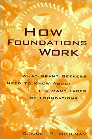 How Foundations Work: What Grantseekers Need to Know About