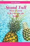 Pineapple Journal: Stand Tall Wear a Crown and Be Sweet on the Inside: Blank Page Journal (Elite Joural)