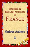 Stories by English Authors in France, Various Authors, Various, 1595405283