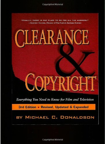 By Michael C. Donaldson: Clearance & Copyright: Everything You Need to Know for Film and Television Third (3rd) Edition