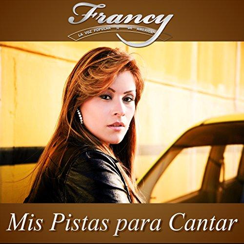Amazon.com: Mis Pistas para Cantar: Francy la Voz Popular de América