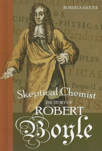 Read Online Skeptical Chemist: The Story of Robert Boyle (Profiles in Science) ebook