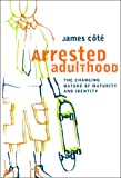 Arrested Adulthood : The Changing Nature of Maturity and Identity, Côté, James E., 0814715982