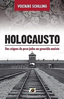 Holocausto - Das origens do povo judeu ao genocídio nazista por [Schilling, Voltaire]