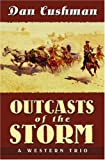 Outcasts of the Storm, Dan Cushman, 1594140081