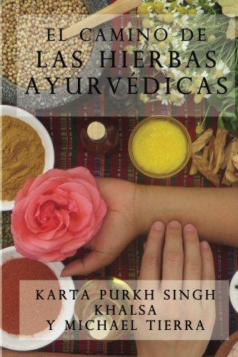 El camino de las hierbas ayurvedicas (Spanish Edition) [Karta Purkh Singh Khalsa - Michael Tierra] (Tapa Blanda)