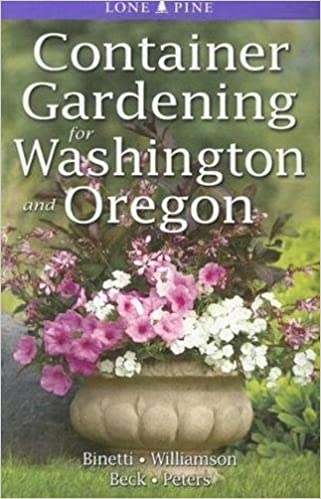 Container Gardening For Washington And Oregon Marianne Binetti Don