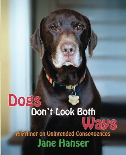 Dogs Don't Look Both Ways: A Primer on Unintended Consequences pdf