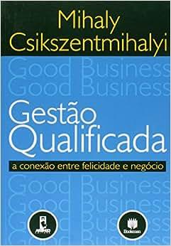 Gestão Qualificada. A Conexão Entre Felicidade e Negócio