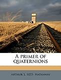 A Primer of Quaternions, Arthur S. 1855- Hathaway, 1176506986