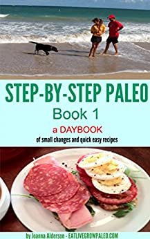 STEP BY STEP PALEO - Book 1: a daybook of small changes and quick easy recipes (Paleo Daybooks) by [Alderson, Joanna]