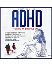 ADHD: Raising an Explosive Child: 101 Science-based Strategies to Manage Behavioral Difficulties in Children with ADHD and Eliminate Stress for These Superhero Parents