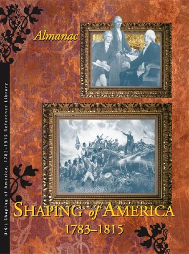 Shaping of America 1783-1815 Reference Library: 4 Volume set plus Index (Development of Nation Reference Library) PDF