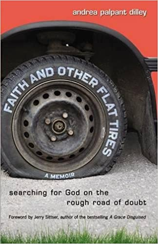 Faith And Other Flat Tires Searching For God On The Rough Road Of