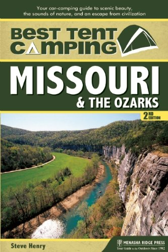 Best Tent Camping: Missouri and the Ozarks: Your Car-Camping Guide to Scenic Beauty, the Sounds of Nature, and an Escape from Civilization (Best Camping Sites In Missouri)