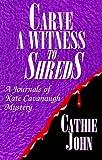 Carve a Witness to Shreds, Cathie John and Cathie Celestri, 096341836X
