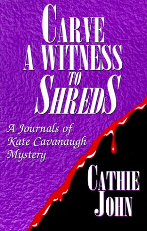 Carve a Witness to Shreds: A Journals of Kate Cavanaugh Mystery