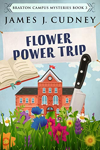 Flower Power Trip: Cozy YA Mystery (Braxton Campus Mysteries Book 3) by [Cudney, James J.]