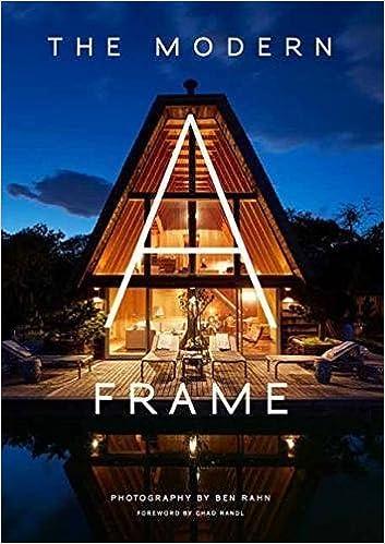 the modern a frame ben rahn chad randl 9781423647638 amazoncom books - Modern A Frame