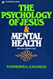 Psychology of Jesus and Mental Health, Raymond L. Cramer, 0310227216