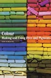 Colour: Making and Using Dyes and Pigments: The Story of Dyes and Pigments (New Horizons)