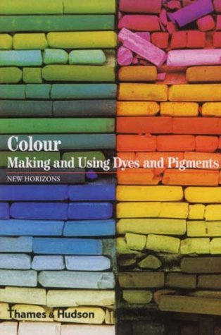 Colour: Making and Using Dyes and Pigments (New Horizons) (Colour Pigment)