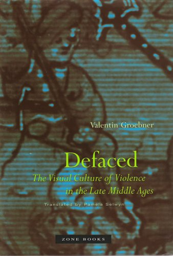 Defaced: The Visual Culture of Violence in the Late Middle Ages (Mit Press)