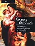 Covering Your Assets : Facilities and Risk Management in Museums, Merritt, Elizabeth E., 1933253010