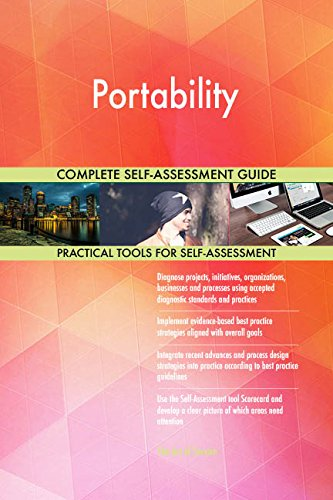 Portability All-Inclusive Self-Assessment - More than 680 Success Criteria, Instant Visual Insights, Comprehensive Spreadsheet Dashboard, Auto-Prioritized for Quick Results