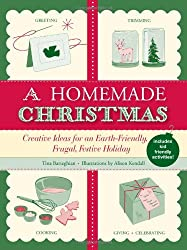 A Homemade Christmas: Creative Ideas for an Earth-Friendly, Frugal, Festive Holiday