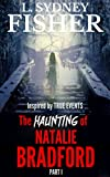 The Haunting of Natalie Bradford: Part I (The Bradford Series Book 1)