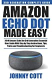 Amazon Echo Dot Made Easy: 2019 Amazon Echo Dot 3rd Generation Essential User Guide with Step by Step Instructions, Tips, Tricks and Troubleshooting for Beginners