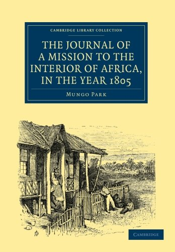 The Journal of a Mission to the Interior of Africa, in the Year 1805 (Cambridge Library Collection - African Studies) (Volume 1)