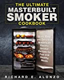 #9: The Ultimate Masterbuilt Smoker Cookbook: Quick, Easy and Delicious Masterbuilt Electric Smoker Recipes for Fast and Healthy Meals