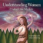 Understanding Women: Unlock the Mystery | Alison A. Armstrong