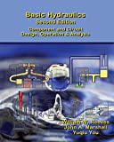 BASIC HYDRAULICS- Second Edition: COMPONENT AND CIRCUIT DESIGN, OPERATION, & ANALYSIS