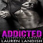 Addicted: A Bad Boy Stepbrother Romance | Lauren Landish