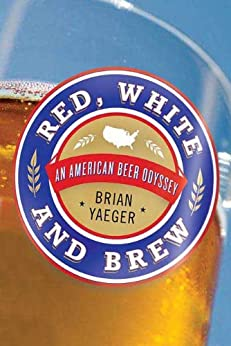 Red, White, and Brew: An American Beer Odyssey by [Yaeger, Brian]