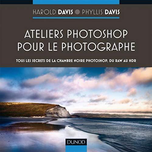 Ateliers Photoshop Pour Le Photographe Tous Les Secrets De