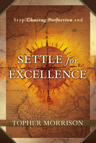Settle for Excellence (Stop Chasing Perfection)
