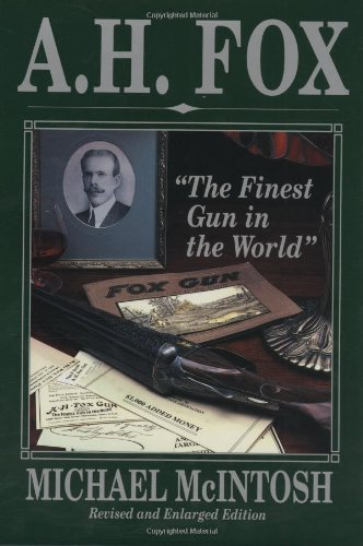 A.H. Fox - The Finest Gun In The World -