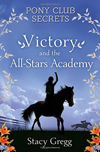 Download Victory and the All-Stars Academy (Pony Club Secrets, Book 8) by Stacy Gregg (2015-08-27) ebook