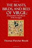 The Beast, Birds, and Bees of Virgil, Thomas Royds, 1494990962