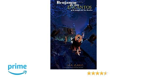 Benjamín de los encantos (Y la magia de las bestias) (Volume 1) (Spanish Edition): M. A. Zaric: 9781517168179: Amazon.com: Books