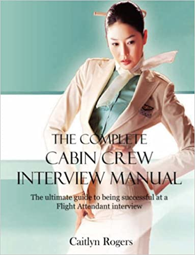 2d447afe6b6 THE COMPLETE CABIN CREW INTERVIEW MANUAL - THE ULTIMATE GUIDE TO BEING  SUCCESSFUL AT A FLIGHT ATTENDANT INTERVIEW by Caitlyn Rogers (2006-01-04)   ...