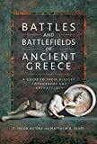 Battles and Battlefields of Ancient Greece: A Guide