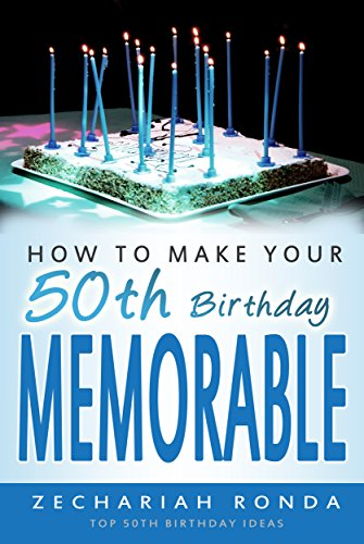 How To Make Your 50th Birthday Memorable Top Ideas Celebrations Gifts Theme Party Kindle Edition