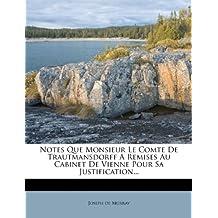 Notes Que Monsieur Le Comte de Trautmansdorff a Remises Au Cabinet de Vienne Pour Sa Justification...